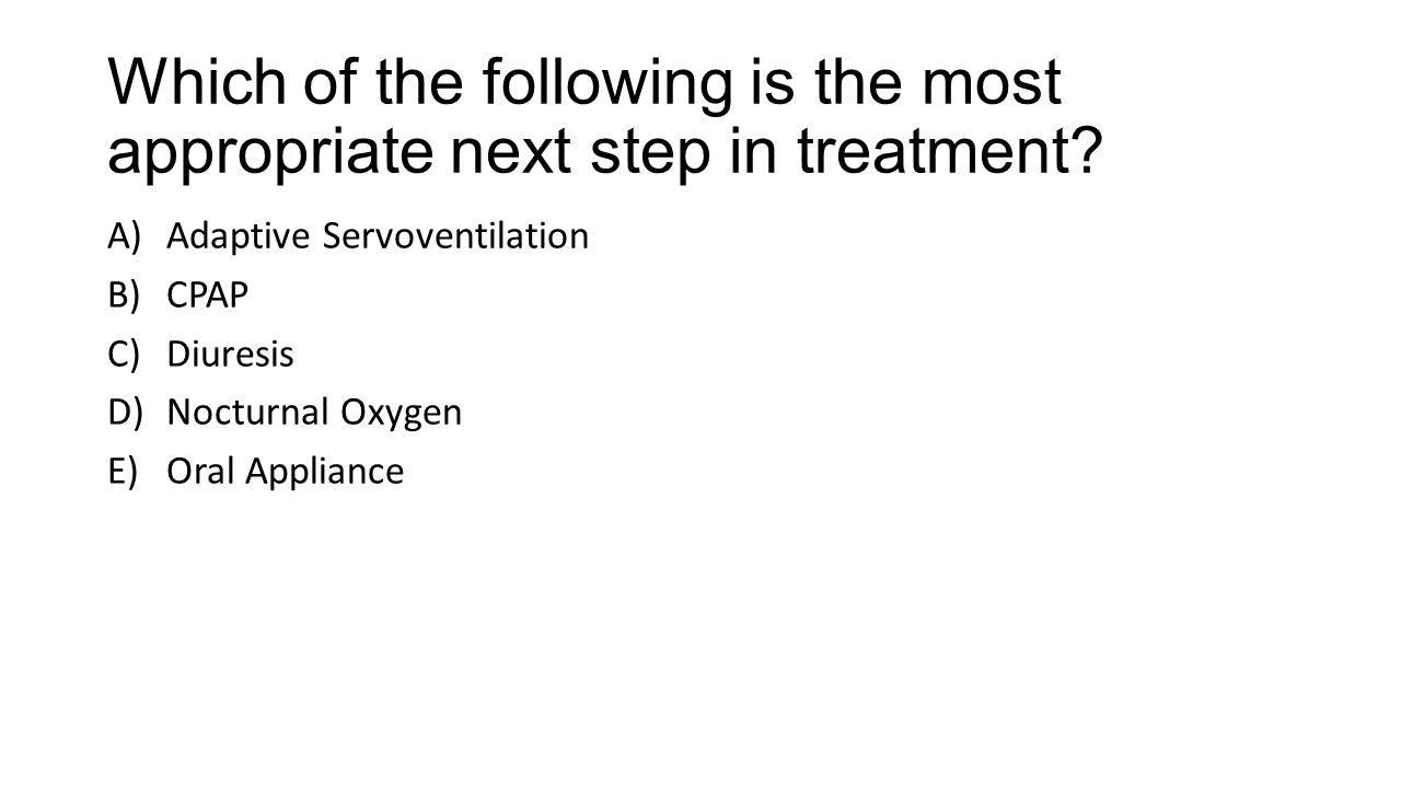 Which of the following is the most appropriate next step in treatment