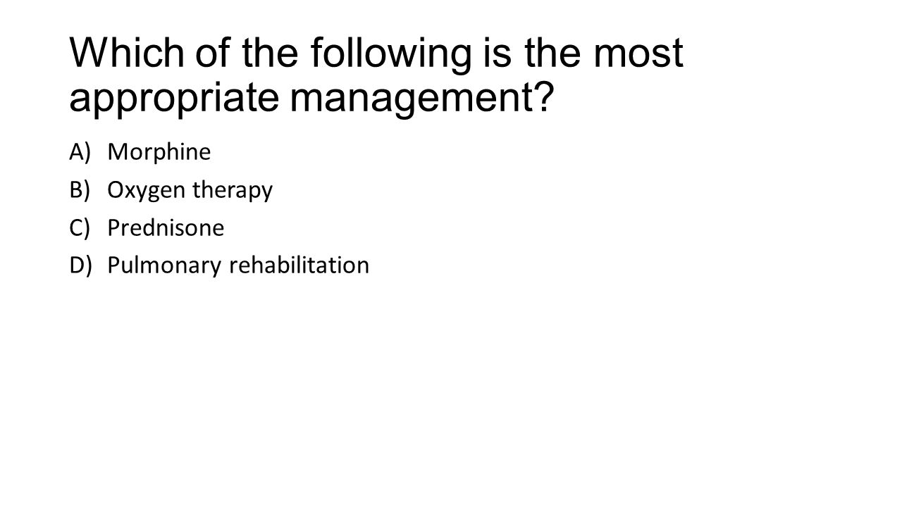Which of the following is the most appropriate management