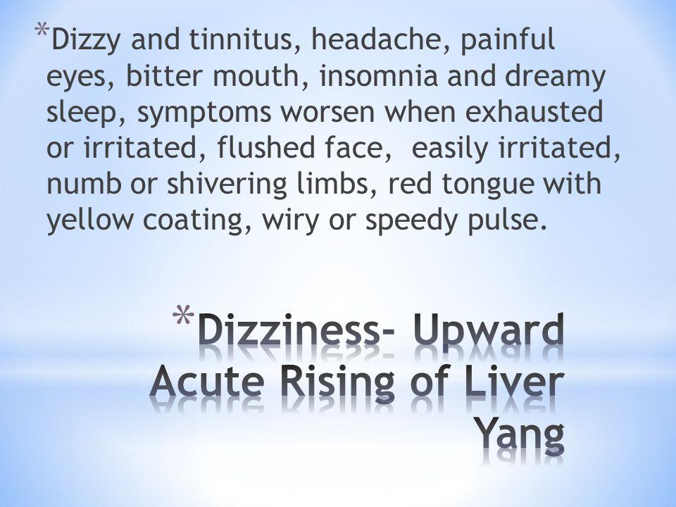 Dizziness- Upward Acute Rising of Liver Yang