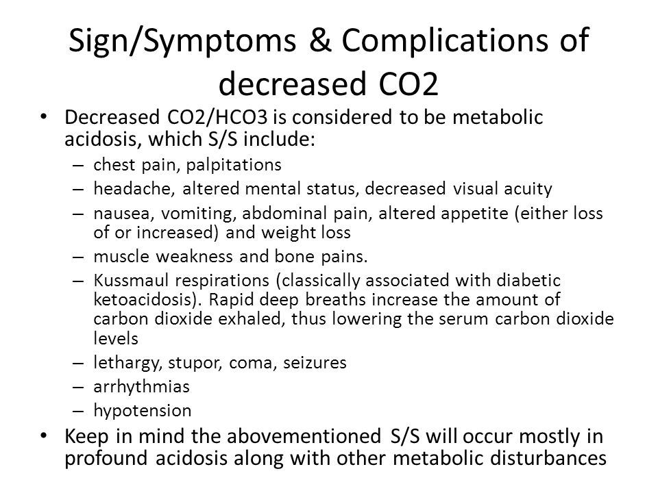 Sign/Symptoms & Complications of decreased CO2