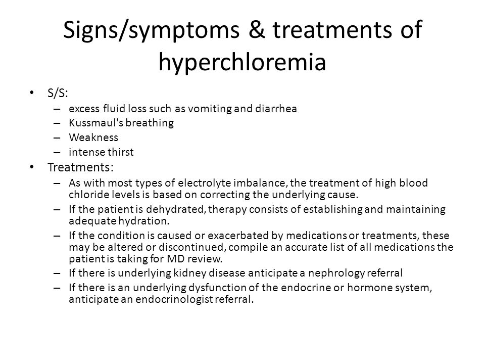 Signs/symptoms & treatments of hyperchloremia