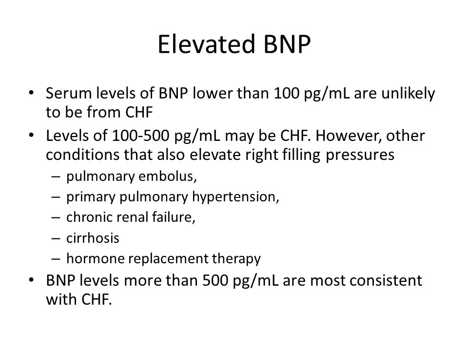 Elevated BNP Serum levels of BNP lower than 100 pg/mL are unlikely to be from CHF.