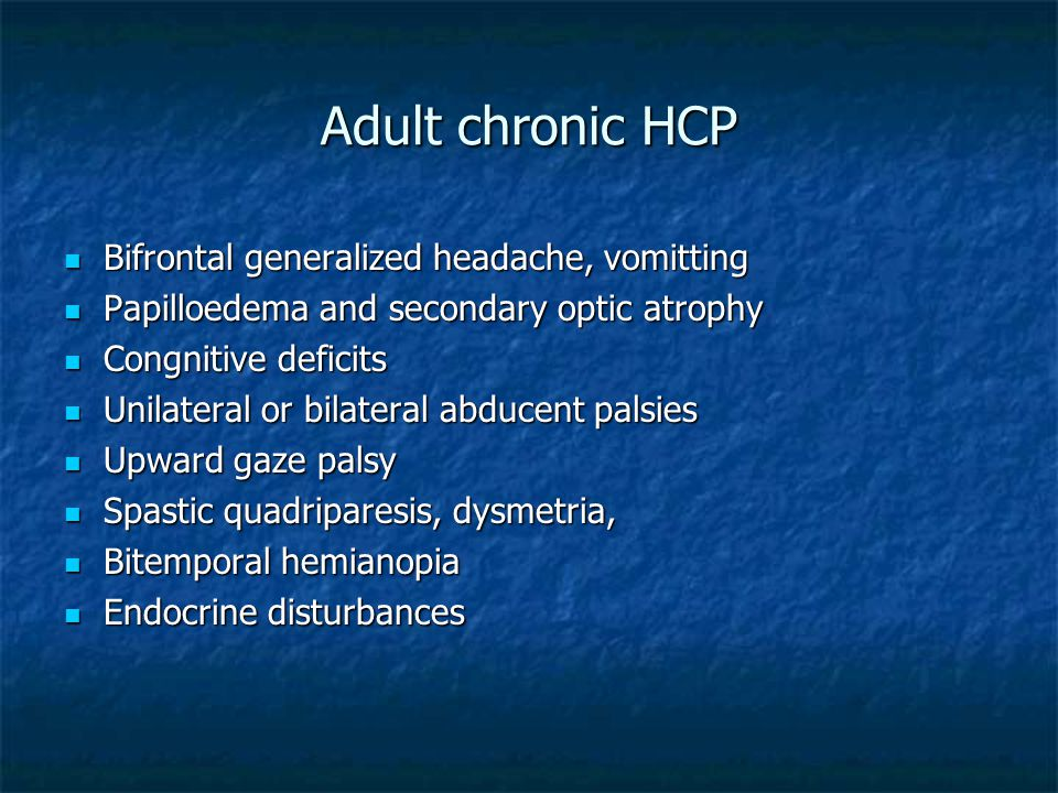 Adult chronic HCP Bifrontal generalized headache, vomitting