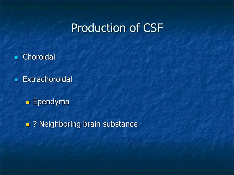Production of CSF Choroidal Extrachoroidal Ependyma