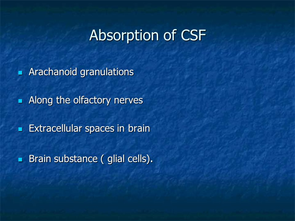 Absorption of CSF Arachanoid granulations Along the olfactory nerves