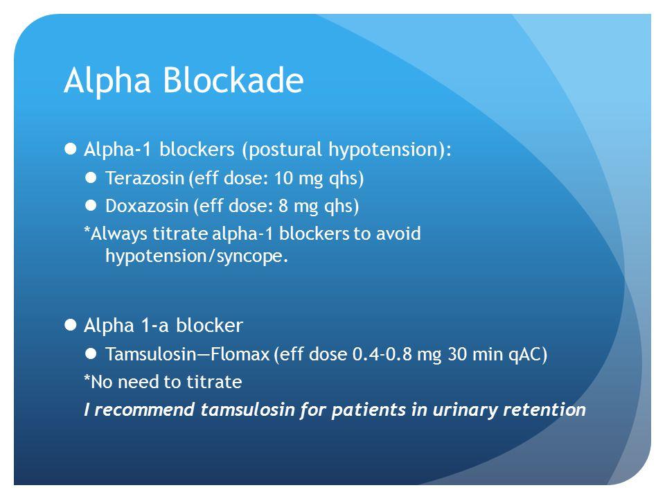 Alpha Blockade Alpha-1 blockers (postural hypotension):