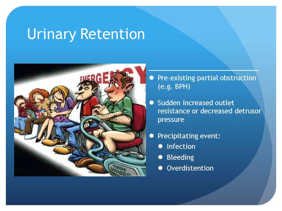Urinary Retention Pre-existing partial obstruction (e.g. BPH)