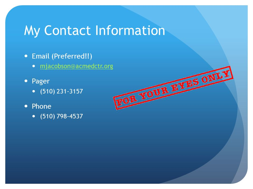 My Contact Information Email (Preferred!!) mjacobson@acmedctr.org. Pager. (510) 231-3157. Phone.