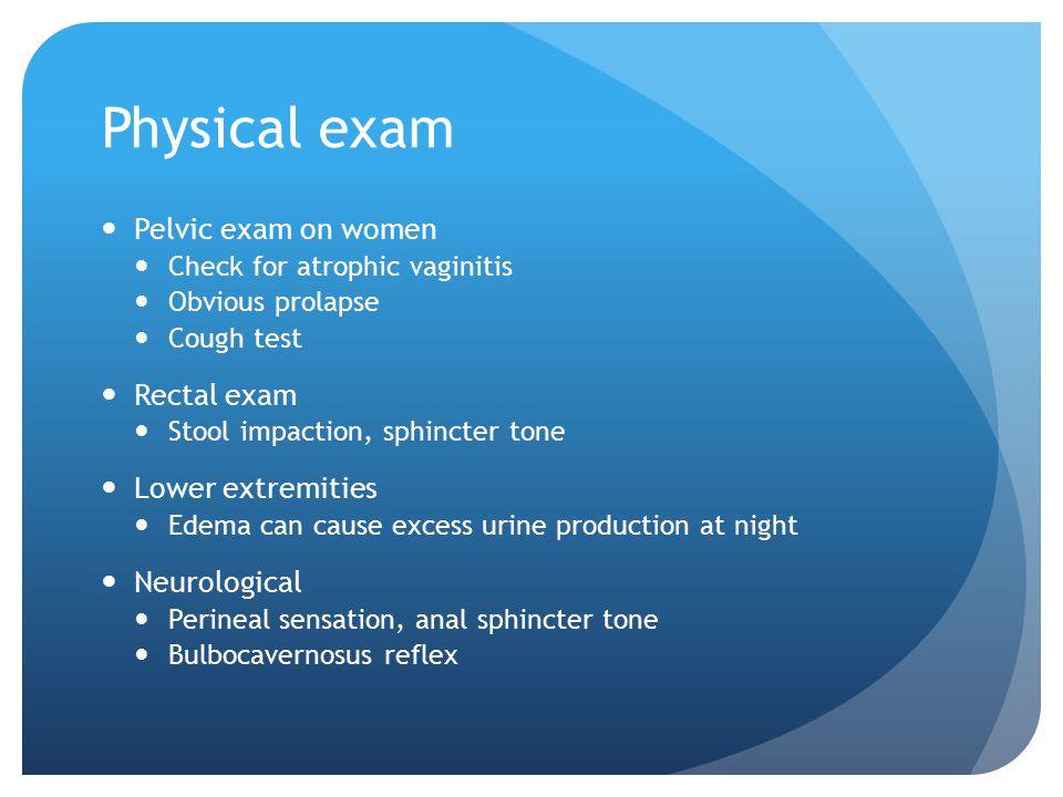 Physical exam Pelvic exam on women Rectal exam Lower extremities
