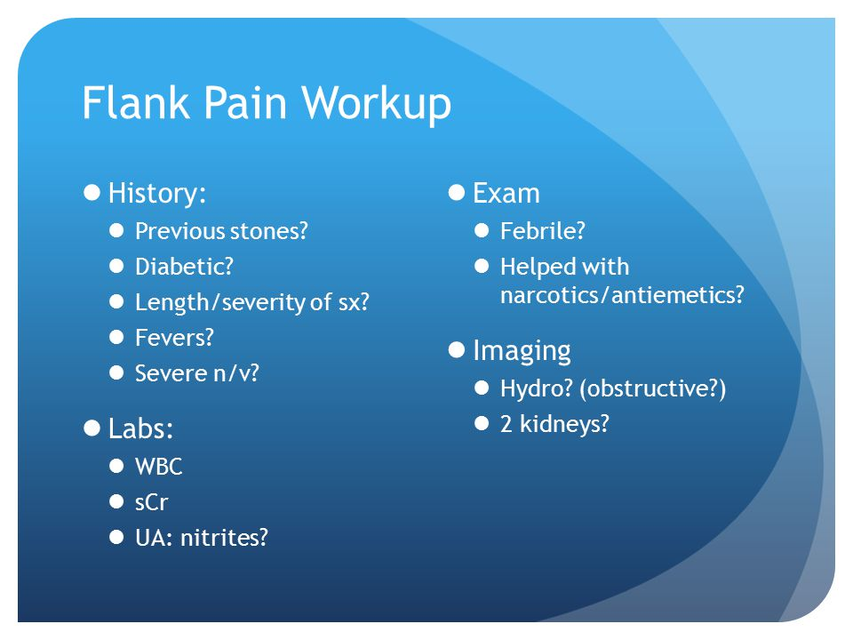 Flank Pain Workup History: Labs: Exam Imaging Previous stones
