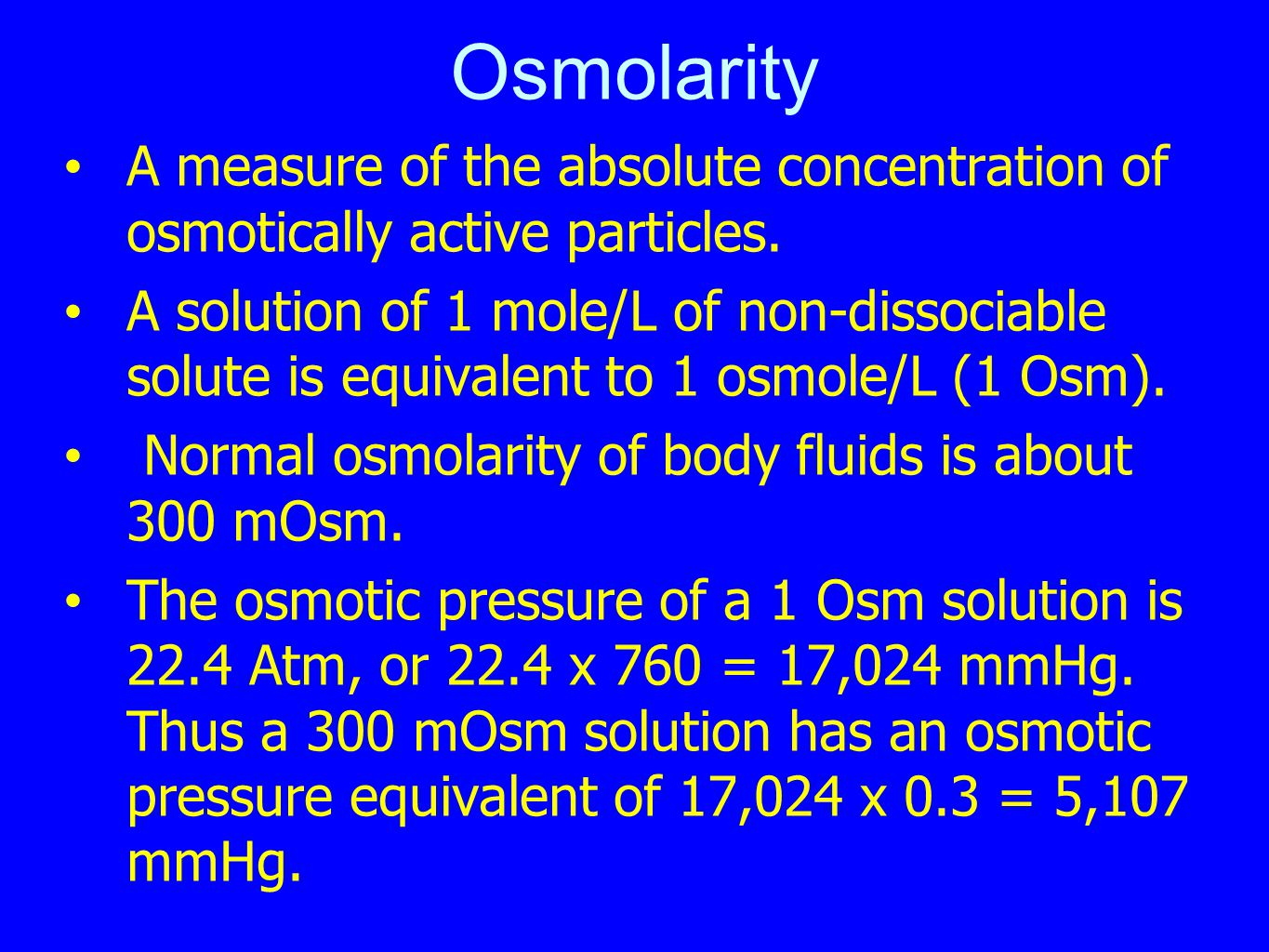 Osmolarity A measure of the absolute concentration of osmotically active particles.