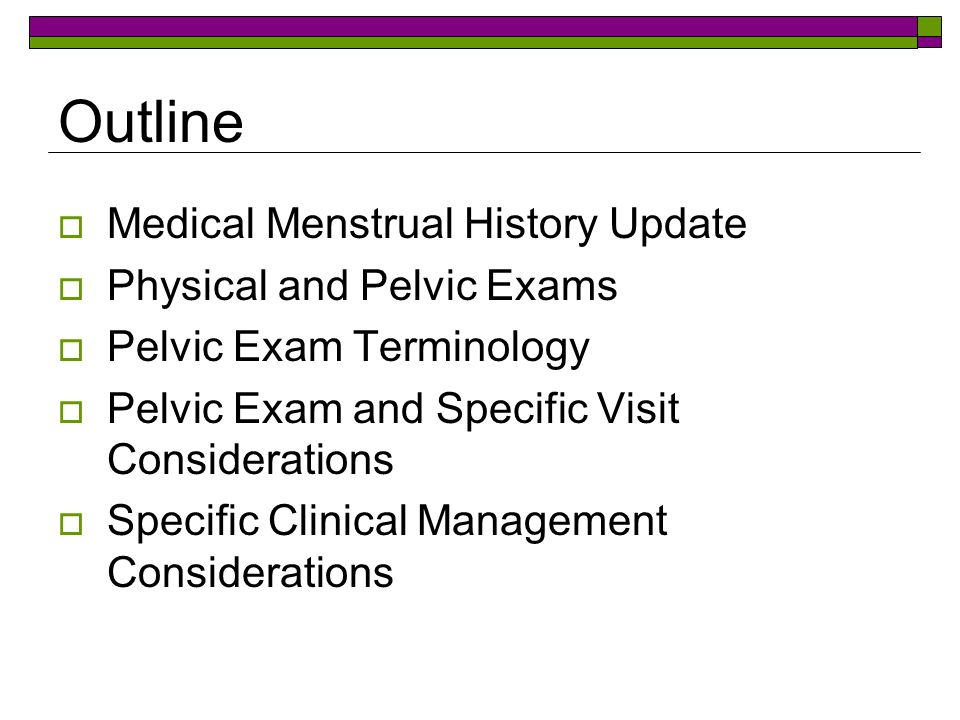 Outline Medical Menstrual History Update Physical and Pelvic Exams