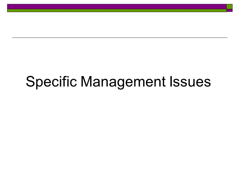 Specific Management Issues