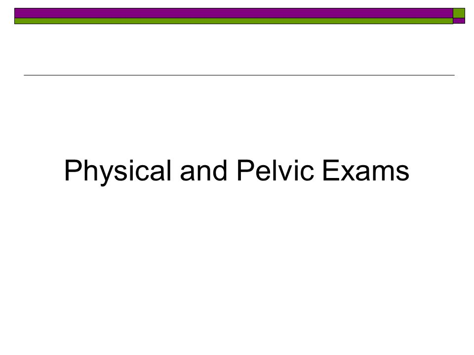 Physical and Pelvic Exams