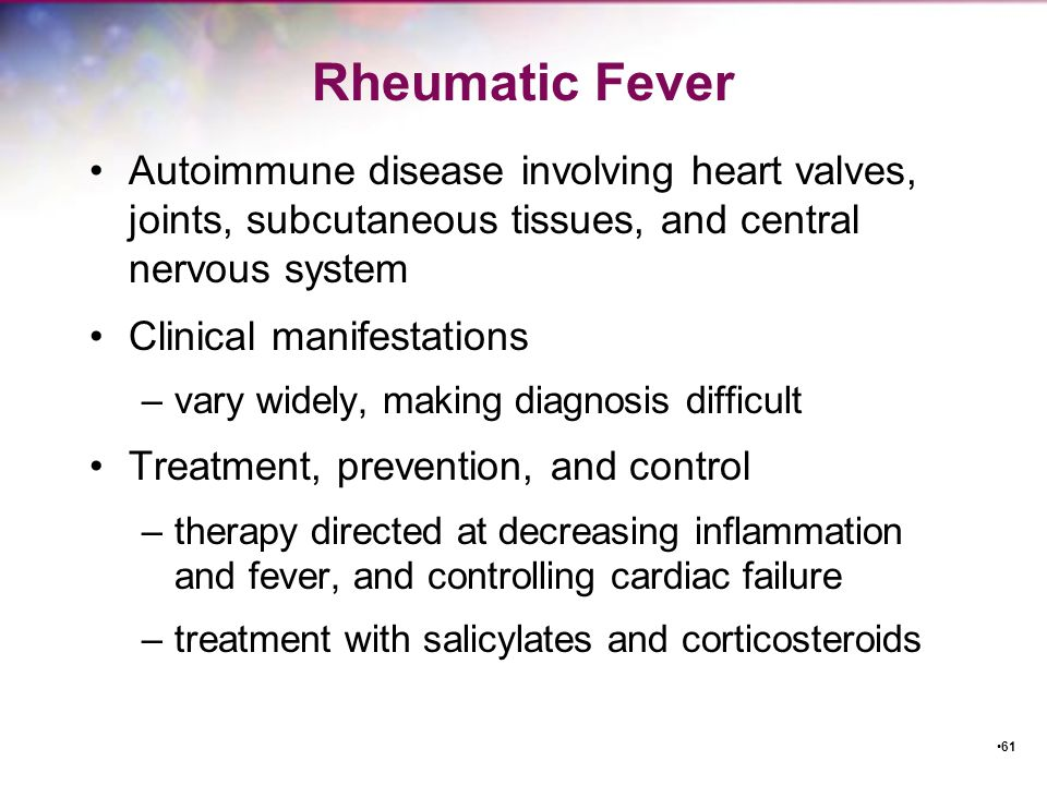 Rheumatic Fever Autoimmune disease involving heart valves, joints, subcutaneous tissues, and central nervous system.