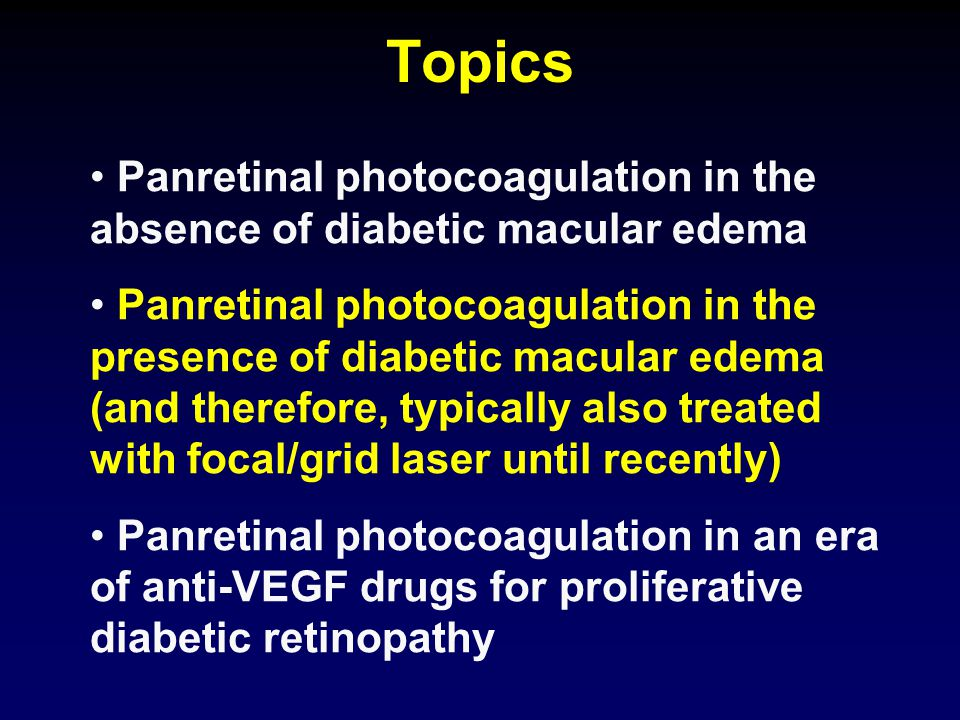 Topics Panretinal photocoagulation in the absence of diabetic macular edema.