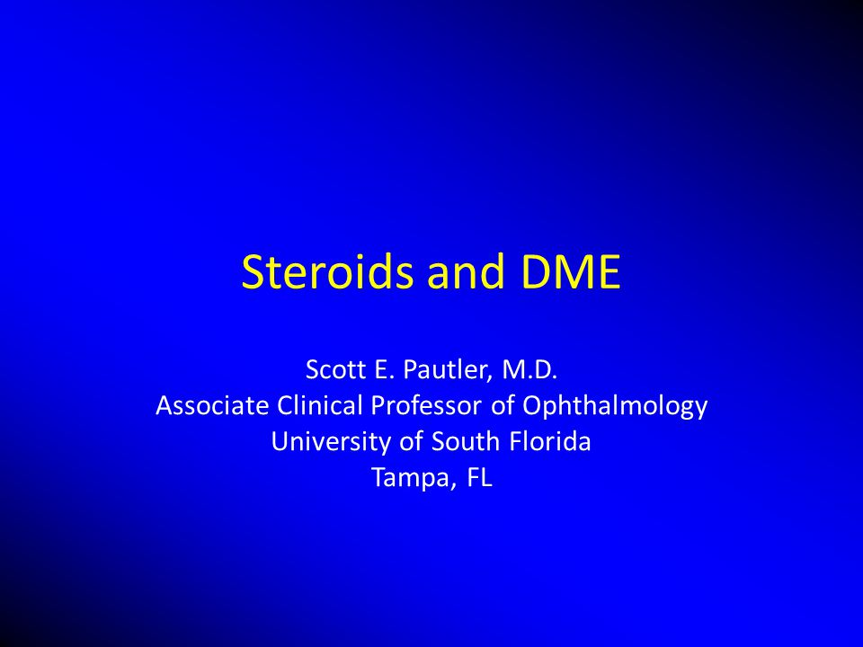 Steroids and DME Scott E. Pautler, M.D.