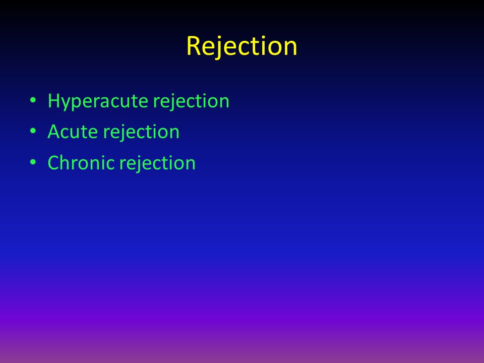 Rejection Hyperacute rejection Acute rejection Chronic rejection