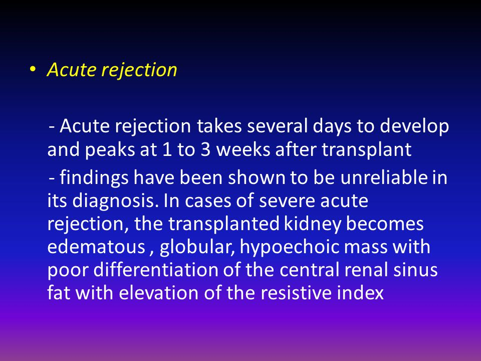 Acute rejection - Acute rejection takes several days to develop and peaks at 1 to 3 weeks after transplant.