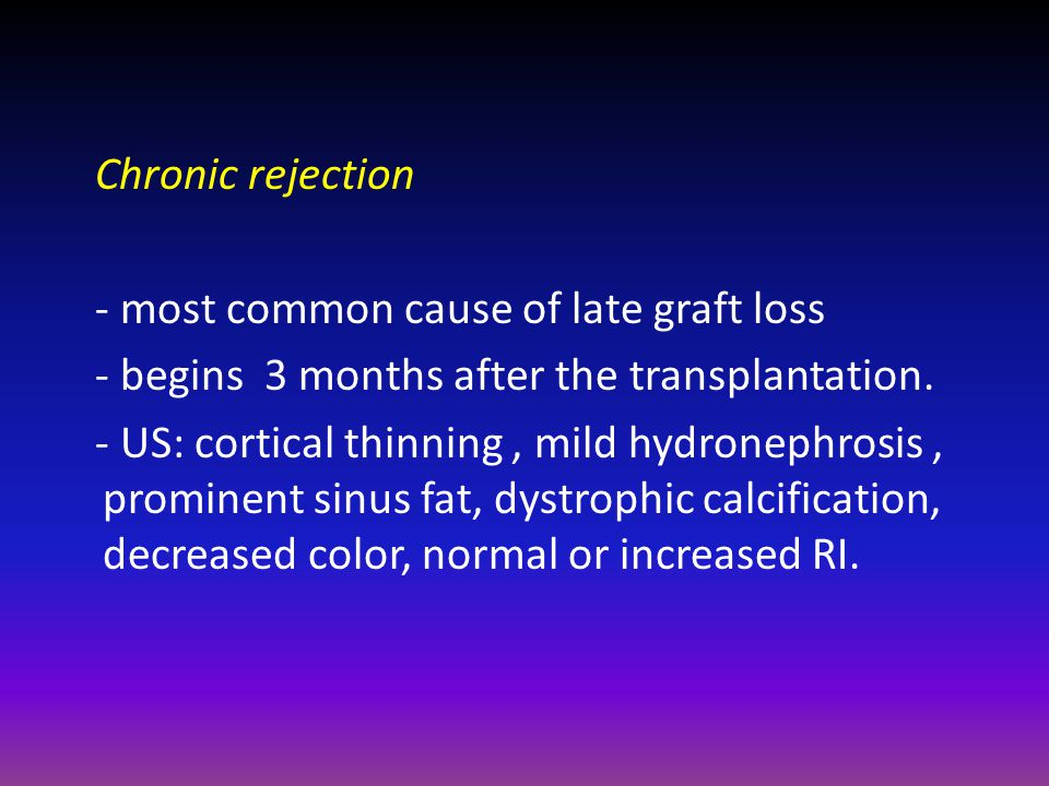 Chronic rejection - most common cause of late graft loss. - begins 3 months after the transplantation.