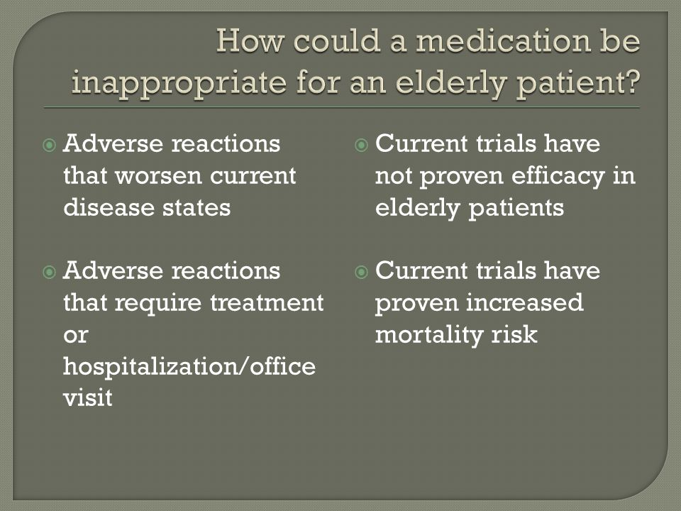 How could a medication be inappropriate for an elderly patient