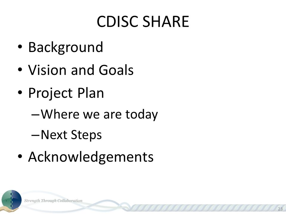 CDISC SHARE Background Vision and Goals Project Plan Acknowledgements