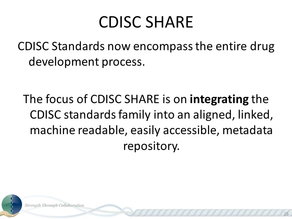 CDISC SHARE CDISC Standards now encompass the entire drug development process.