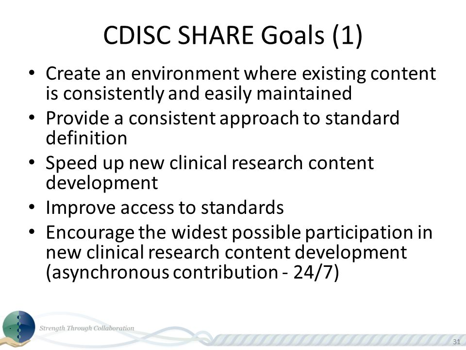CDISC SHARE Goals (1) Create an environment where existing content is consistently and easily maintained.