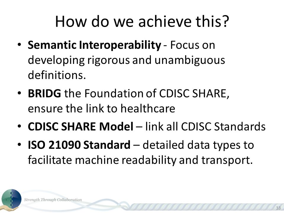How do we achieve this Semantic Interoperability - Focus on developing rigorous and unambiguous definitions.