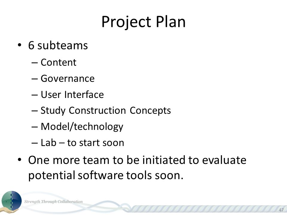 Project Plan 6 subteams. Content. Governance. User Interface. Study Construction Concepts. Model/technology.