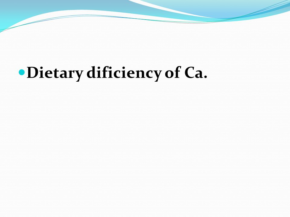 Dietary dificiency of Ca.