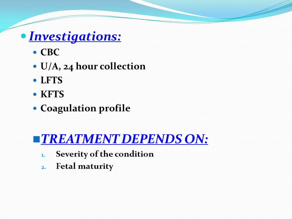 Investigations: TREATMENT DEPENDS ON: CBC U/A, 24 hour collection LFTS