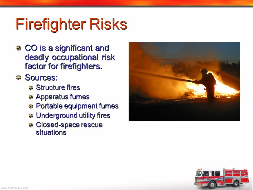 Firefighter Risks CO is a significant and deadly occupational risk factor for firefighters. Sources: