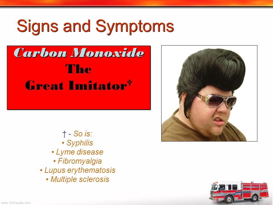 Signs and Symptoms Carbon Monoxide The Great Imitator† † - So is: