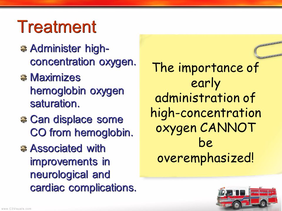 Treatment Administer high-concentration oxygen. Maximizes hemoglobin oxygen saturation. Can displace some CO from hemoglobin.