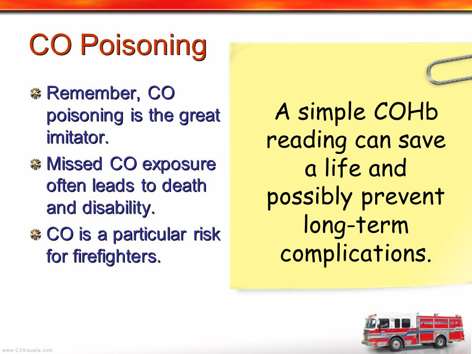 CO Poisoning Remember, CO poisoning is the great imitator. Missed CO exposure often leads to death and disability.