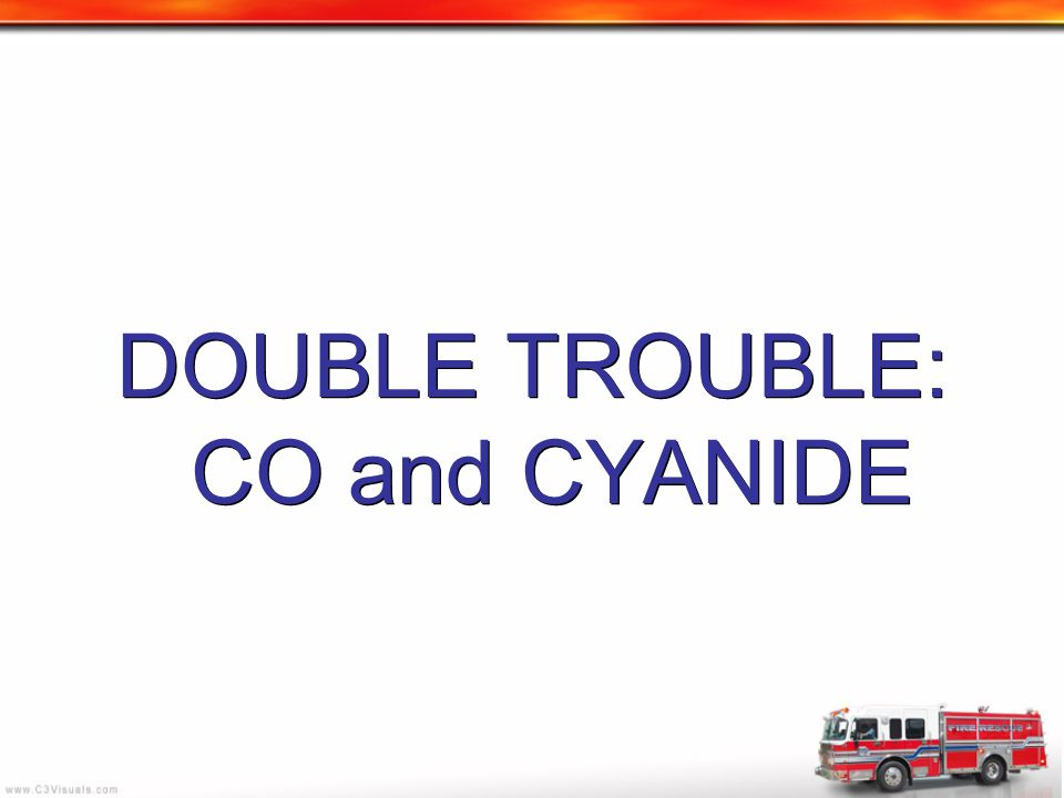DOUBLE TROUBLE: CO and CYANIDE