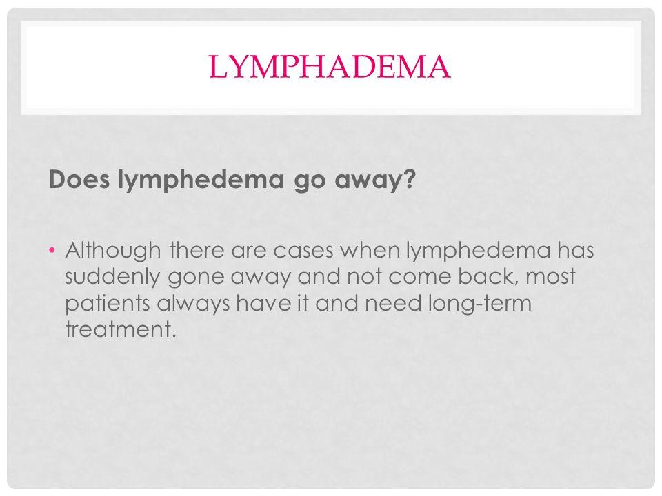 lymphadema Does lymphedema go away