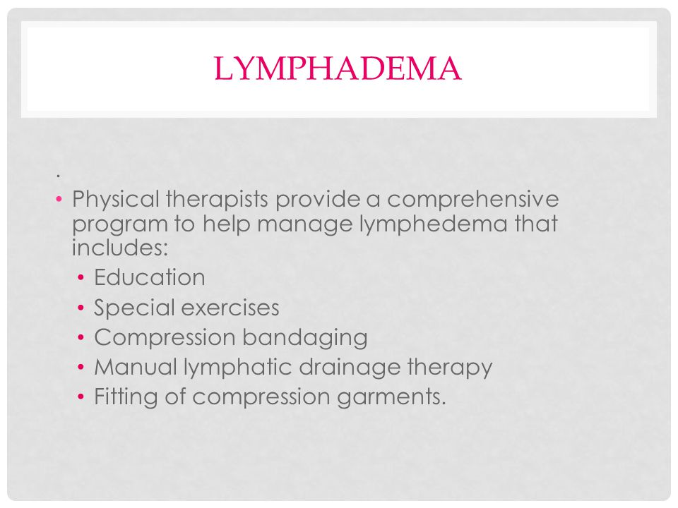 lymphadema . Physical therapists provide a comprehensive program to help manage lymphedema that includes: