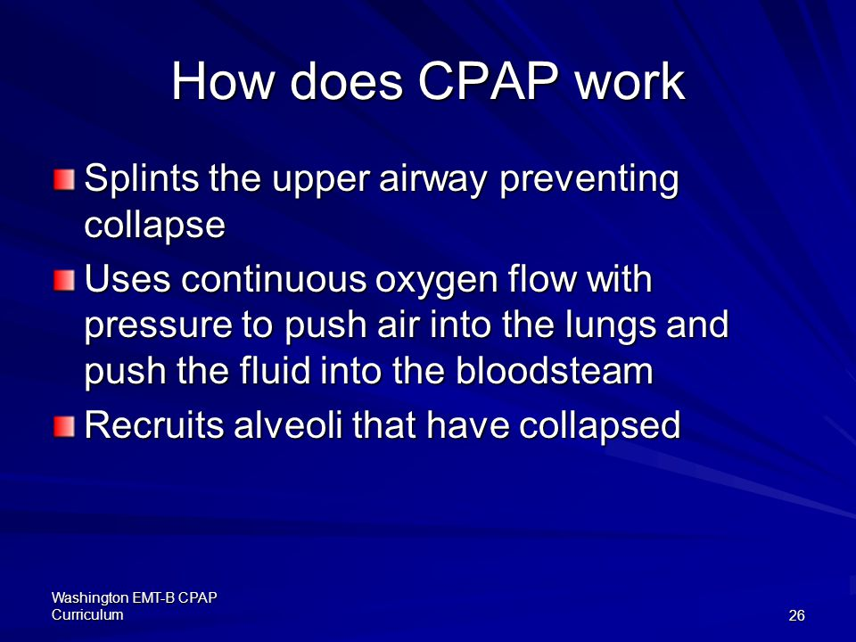 How does CPAP work Splints the upper airway preventing collapse