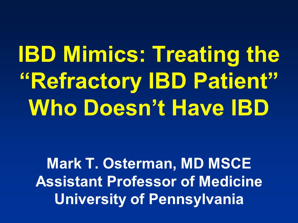 IBD Mimics: Treating the Refractory IBD Patient Who Doesn't Have IBD