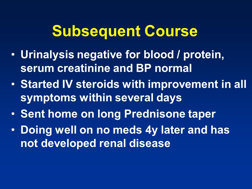 Subsequent Course Urinalysis negative for blood / protein, serum creatinine and BP normal.
