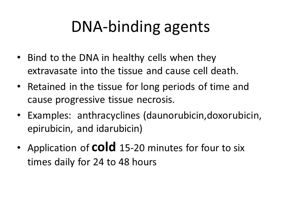 DNA-binding agents Bind to the DNA in healthy cells when they extravasate into the tissue and cause cell death.