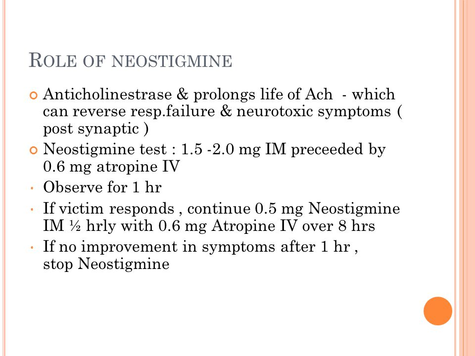 Role of neostigmine Anticholinestrase & prolongs life of Ach - which can reverse resp.failure & neurotoxic symptoms ( post synaptic )