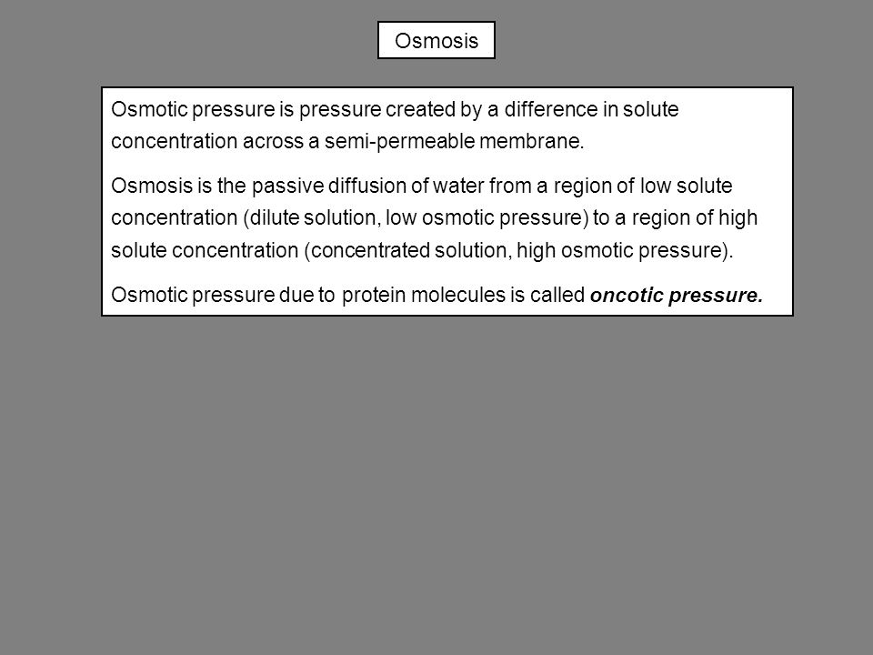 Osmosis Osmotic pressure is pressure created by a difference in solute concentration across a semi-permeable membrane.