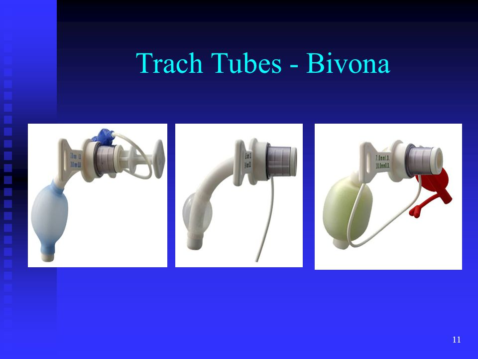Trach Tubes - Bivona Bivona – made of silicone. Can be air-filled, saline-filled or foam filled.
