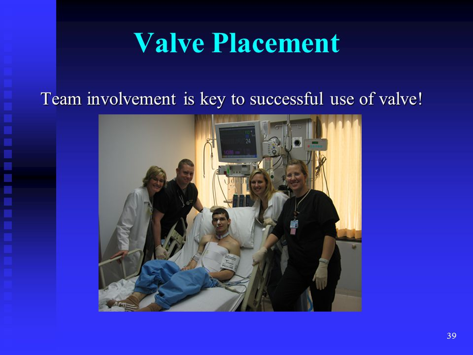 Valve Placement Team involvement is key to successful use of valve!