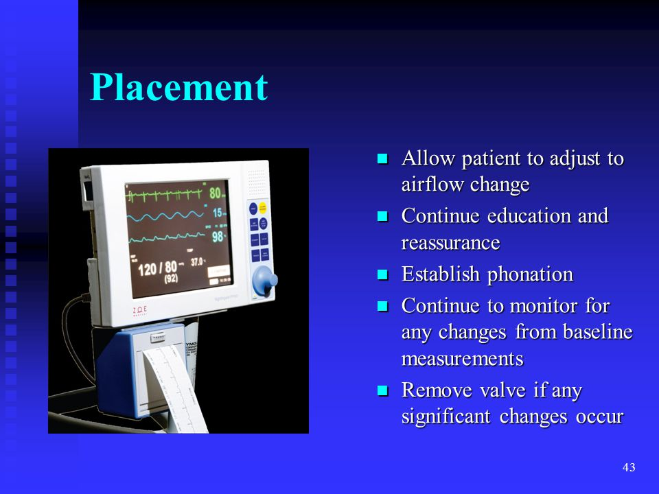 Placement Allow patient to adjust to airflow change