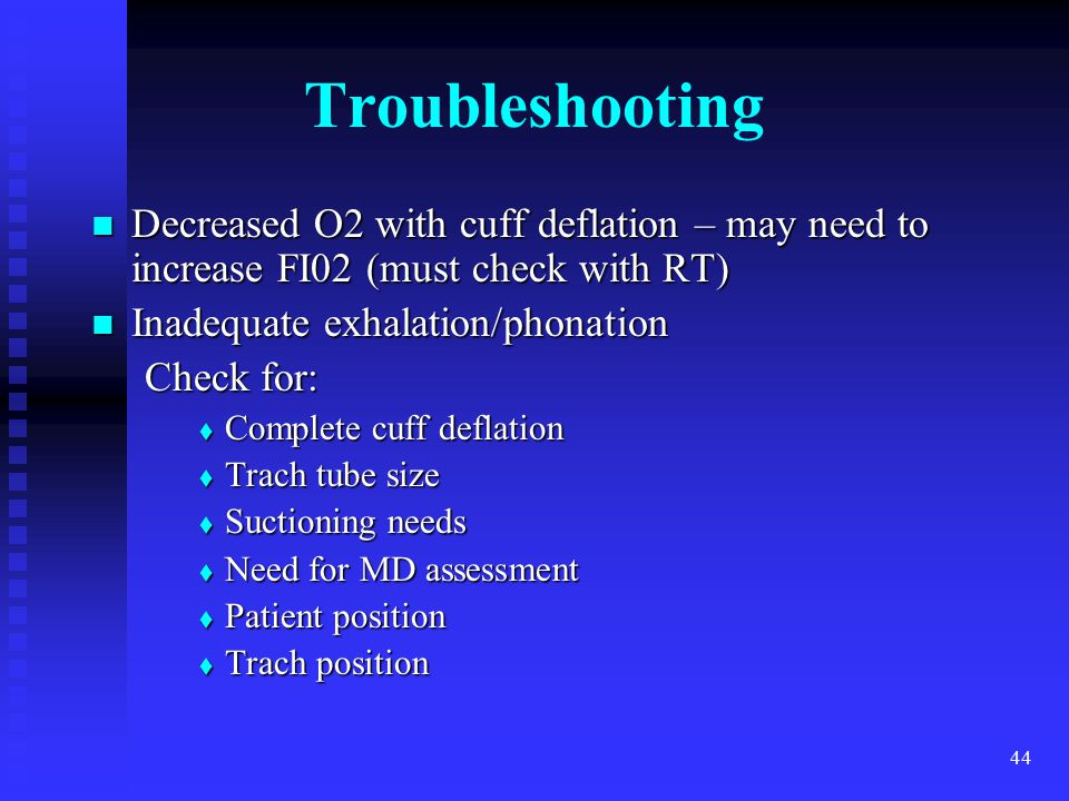 Troubleshooting Decreased O2 with cuff deflation – may need to increase FI02 (must check with RT) Inadequate exhalation/phonation.
