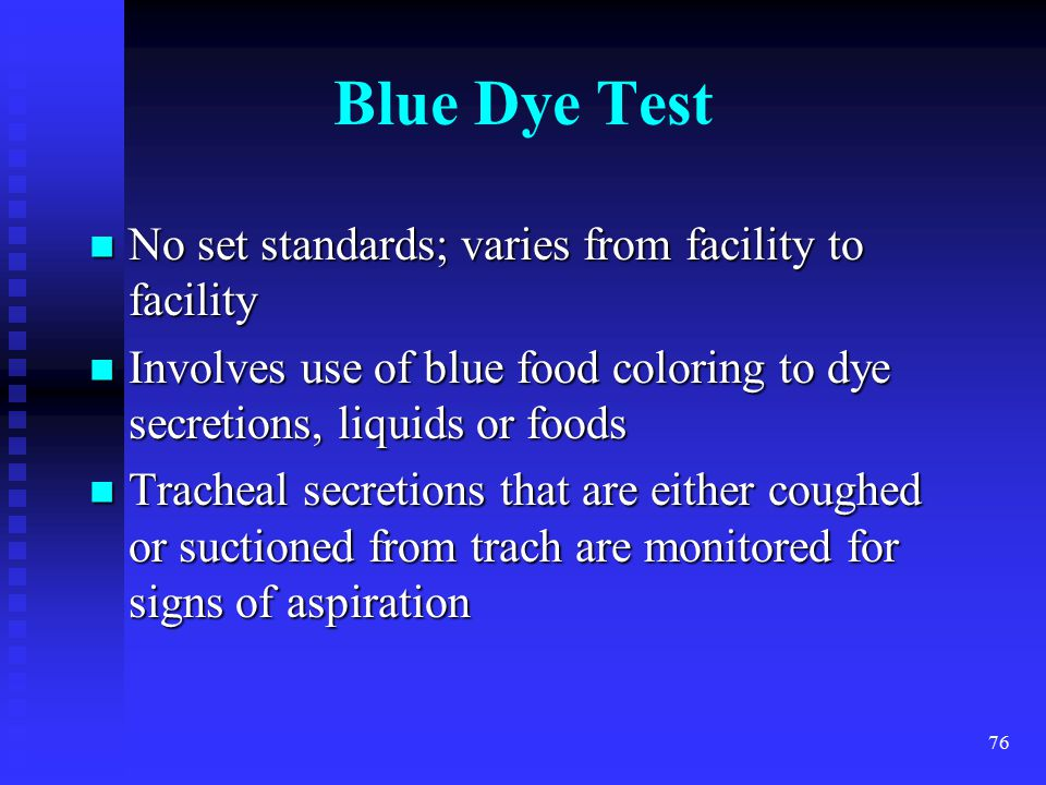 Blue Dye Test No set standards; varies from facility to facility